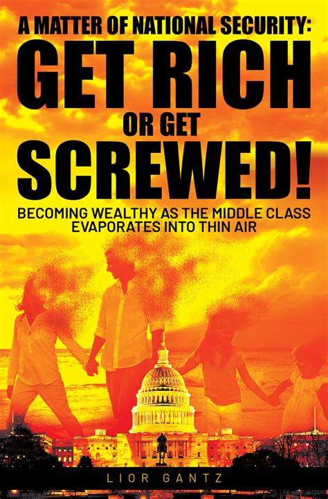 A Matter of National Security: Get Rich or Get Screwed